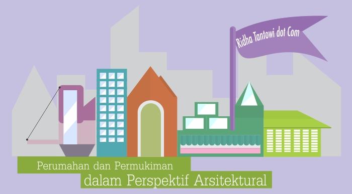 Perumahan, Permukiman, dan Perkotaan dalam Perspektif Arsitektural